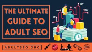 The Ultimate Guide to Adult SEO